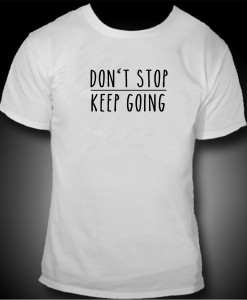 dont stop keep going tshirt